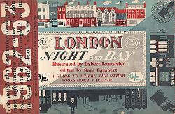 LAMBERT, Sam - editor : LONDON NIGHT AND DAY : A GUIDE TO WHERE THE OTHER BOOKS DON'T TAKE YOU.