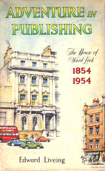 LIVEING, Edward (Edward George Downing), 1895-1963 : ADVENTURE IN PUBLISHING : THE HOUSE OF WARD LOCK 1854-1954.