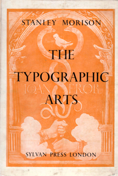 MORISON, Stanley (Stanley Arthur), 1889-1967 : THE TYPOGRAPHIC ARTS : TWO LECTURES.