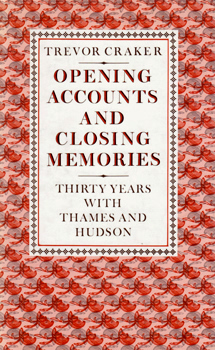 CRAKER, Trevor, 1918-2007 : OPENING ACCOUNTS AND CLOSING MEMORIES : THIRTY YEARS WITH THAMES AND HUDSON.