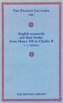 BIRRELL, T.A. (Thomas Anthony Clement), 1924-2011 : ENGLISH MONARCHS AND THEIR BOOKS : FROM HENRY VII TO CHARLES II.