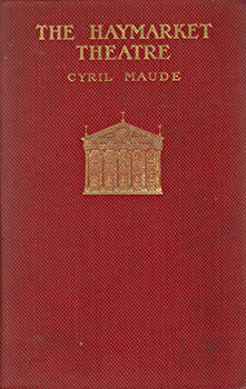 MAUDE, Cyril (Cyril Francis), 1862-1951 : THE HAYMARKET THEATRE : SOME RECORDS AND REMINISCENCES.