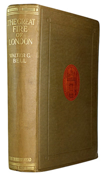 BELL, Walter George, 1867-1942 : THE GREAT FIRE OF LONDON IN 1666.