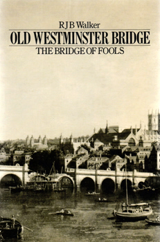 WALKER, R.J.B. (Richard John Boileau), 1916-2010 : OLD WESTMINSTER BRIDGE : THE BRIDGE OF FOOLS.