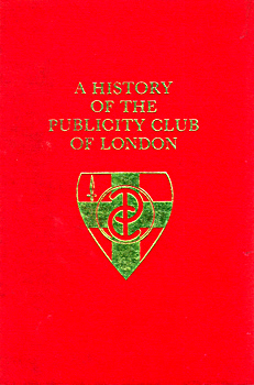 GARTH, Alan : A HISTORY OF THE PUBLICITY CLUB OF LONDON.