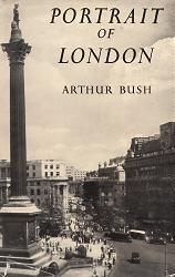 BUSH, Arthur : PORTRAIT OF LONDON.