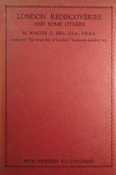 BELL, Walter George, 1867-1942 : LONDON REDISCOVERIES AND SOME OTHERS.