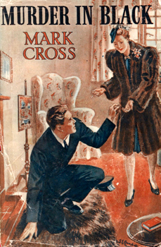 """CROSS, Mark"" – [PECHEY, Archibald Thomas, 1876-1961] : MURDER IN BLACK : BEING THE TWENTIETH EXPLOIT OF DAPHNE WRAYNE AND HER FOUR ADJUSTERS."