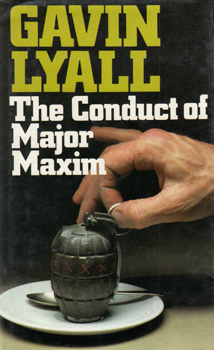 LYALL, Gavin (Gavin Tudor), 1932-2003 : THE CONDUCT OF MAJOR MAXIM.