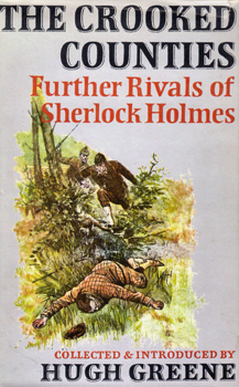 GREENE, Hugh (Sir Hugh Carleton), 1910-1987 - editor : THE CROOKED COUNTIES : FURTHER RIVALS OF SHERLOCK HOLMES.