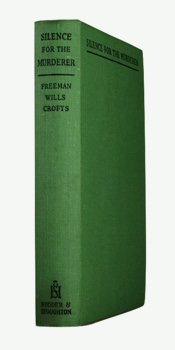 CROFTS, Freeman Wills, 1879-1957 : SILENCE FOR THE MURDERER.