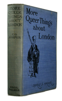 HARPER Charles G. (Charles George), 1863-1943 :  MORE QUEER THINGS ABOUT LONDON.