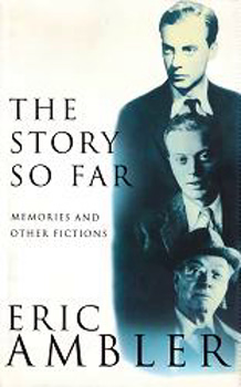 AMBLER, Eric (Eric Clifford), 1909-1998 : THE STORY SO FAR : MEMORIES & OTHER FICTIONS.