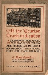 VAN NOORDEN, C. (Charles Eskell) : OFF THE TOURIST TRACK IN LONDON : A MORNING'S STROLL AMONG THE LITERARY AND HISTORIC SHRINES ROUND ABOUT THE STRAND, FLEET STREET, AND HOLBORN.