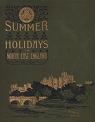 COTTERELL, Constance, 1864-1947 : SUMMER HOLIDAYS IN NORTH EAST ENGLAND. ILLUSTRATED WITH PHOTOGRAPHS BY PAYNE JENNINGS, AND COMPRISING VIEWS IN NORTHUMBERLAND, CUMBERLAND, WESTMORLAND, DURHAM AND YORKSHIRE.