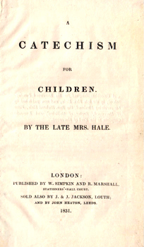 HALE, Mary Ann, 1796-1830 : A CATECHISM FOR CHILDREN. BY THE LATE MRS. HALE.