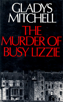 MITCHELL, Gladys (Gladys Maude Winifred), 1901-1983 : THE MURDER OF BUSY LIZZIE.