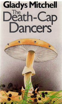 MITCHELL, Gladys (Gladys Maude Winifred), 1901-1983 : THE DEATH-CAP DANCERS.