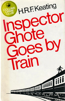 KEATING, H.R.F. (Henry Reymond Fitzwalter), 1926-2011 : INSPECTOR GHOTE GOES BY TRAIN.