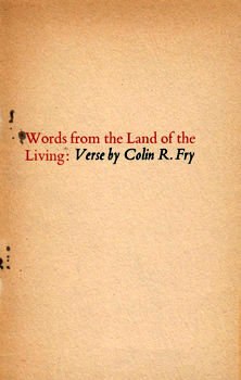 FRY, Colin R. (Colin Richard), 1941- : WORDS FROM THE LAND OF THE LIVING : SOME OF THE VERSE OF COLIN R FRY.