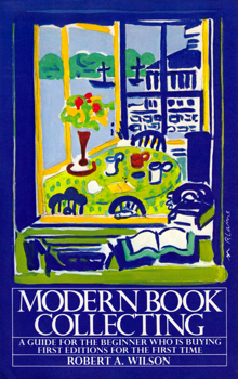 WILSON, Robert A. (Robert Alfred), 1922-2016 : MODERN BOOK COLLECTING.
