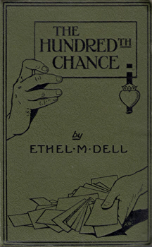 DELL, Ethel M. (Ethel Mary), 1881-1939 : THE HUNDREDTH CHANCE.