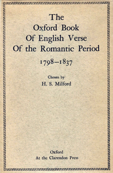MILFORD, H.S. (Sir Humphrey Sumner), 1877-1952 – editor : THE OXFORD BOOK OF ENGLISH VERSE OF THE ROMANTIC PERIOD 1798-1837.