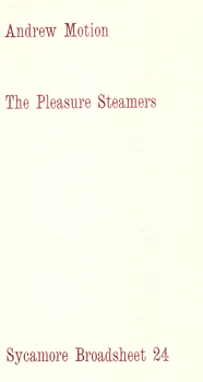 MOTION, Andrew (Sir Andrew Peter), 1952- : THE PLEASURE STEAMERS : SYCAMORE BROADSHEET 24.