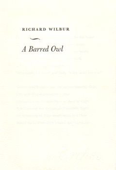 WILBUR, Richard (Richard Purdy), 1921-2017 : A BARRED OWL.