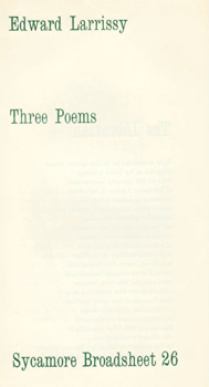 LARRISSY, Edward, 1950- : THREE POEMS. SYCAMORE BROADSHEET 26.