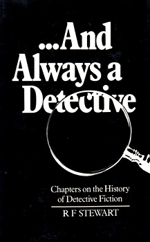 STEWART, R.F., 1936- : – AND ALWAYS A DETECTIVE : CHAPTERS ON THE HISTORY OF DETECTIVE FICTION.