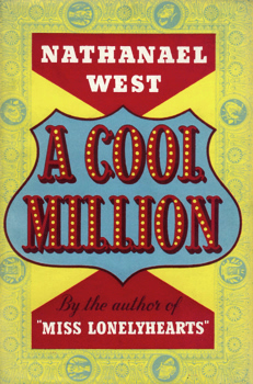 """WEST, Nathanael"" – [WEINSTEIN, Nathan Wallenstein, 1903-1940] : A COOL MILLION : THE DISMANTLING OF LEMUEL PITKIN."