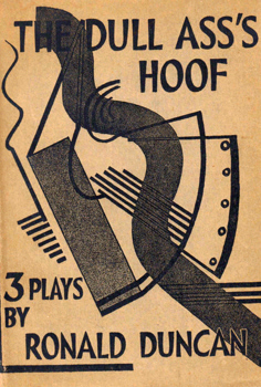 DUNCAN, Ronald (Ronald Frederick Henry), 1914-1982 : THE DULL ASS'S HOOF : THREE PLAYS.