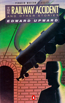 UPWARD, Edward (Edward Falaise), 1903-2009 : THE RAILWAY ACCIDENT AND OTHER STORIES.