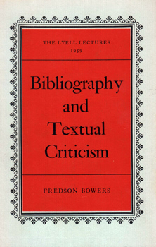 BOWERS, Fredson (Fredson Thayer), 1905-1991 : BIBLIOGRAPHY AND TEXTUAL CRITICISM.