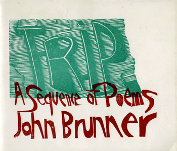 BRUNNER, John (John Kilian Houston), 1934-1995 : TRIP : A SEQUENCE OF POEMS THROUGH THE U.S.A. BY JOHN BRUNNER WITH LINOCUT INTERPRETATIONS BY PAUL PIECH.