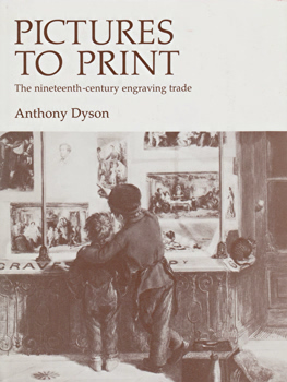DYSON, Anthony, 1931- : PICTURES TO PRINT : THE NINETEENTH-CENTURY ENGRAVING TRADE.