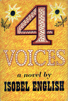 """ENGLISH, Isobel"" – [BRAYBROOKE, June, 1920-1994] : FOUR VOICES : A NOVEL."