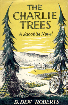 THE CHARLIE TREES : A JACOBITE NOVEL BY B. DEW ROBERTS.