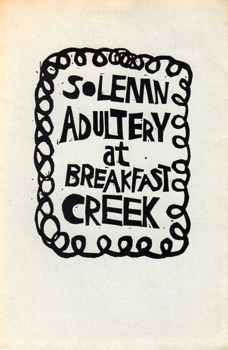 PORTER, Peter (Peter Neville Frederick), 1929-2010 : SOLEMN ADULTERY AT BREAKFAST CREEK : AN AUSTRALIAN BALLAD.
