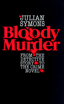 SYMONS, Julian (Julian Gustave), 1912-1994 : BLOODY MURDER. FROM THE DETECTIVE STORY TO THE CRIME NOVEL : A HISTORY.
