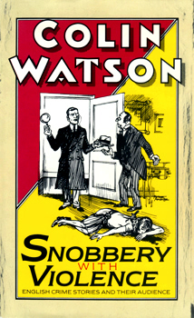 WATSON, Colin, 1920-1983 : SNOBBERY WITH VIOLENCE : ENGLISH CRIME STORIES AND THEIR AUDIENCE.