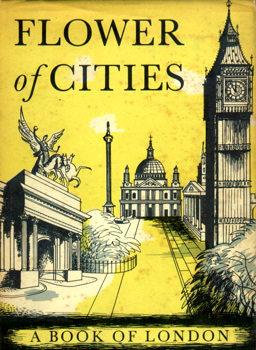 FLOWER OF CITIES : A BOOK OF LONDON. STUDIES AND SKETCHES BY TWENTY-TWO AUTHORS.