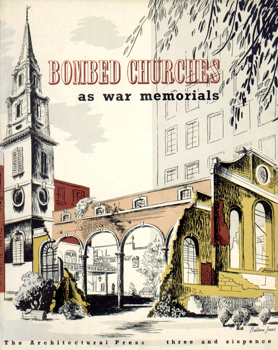 BOMBED CHURCHES AS WAR MEMORIALS. WITH A FOREWORD BY THE DEAN OF ST. PAUL'S.