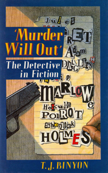 BINYON, T.J. (Timothy John), 1936-2004 : 'MURDER WILL OUT' : THE DETECTIVE IN FICTION.