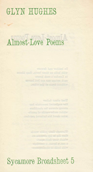 HUGHES, Glyn, 1935-2011 : ALMOST-LOVE POEMS. SYCAMORE BROADSHEET 5.