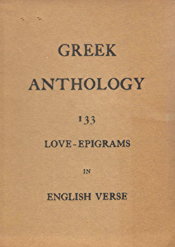 WOODWARD, G.R. (George Ratcliffe), 1848-1934 : GREEK ANTHOLOGY : LOVE-EPIGRAMS TURNED INTO ENGLISH VERSE.