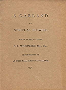 WOODWARD, G.R. (George Ratcliffe), 1848-1934 : A GARLAND OF SPIRITUAL FLOWERS WOVEN BY THE REVEREND G. R. WOODWARD ...
