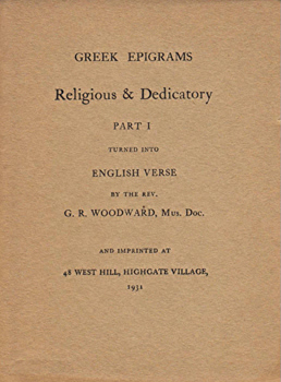 WOODWARD, G.R. (George Ratcliffe), 1848-1934 : GREEK EPIGRAMS RELIGIOUS & DEDICATORY : PART I. TURNED INTO ENGLISH VERSE BY THE REV. G. R. WOODWARD ...