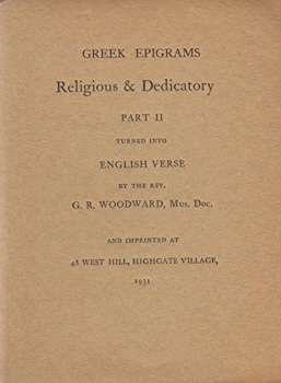 WOODWARD, G.R. (George Ratcliffe), 1848-1934 : GREEK EPIGRAMS RELIGIOUS & DEDICATORY : PART II. TURNED INTO ENGLISH VERSE BY THE REV. G. R. WOODWARD ...